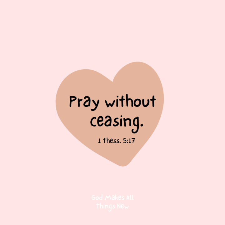 Pray Without Ceasing. 💗🙏🏻 Orad Sin Cesad. 💗🙏🏻