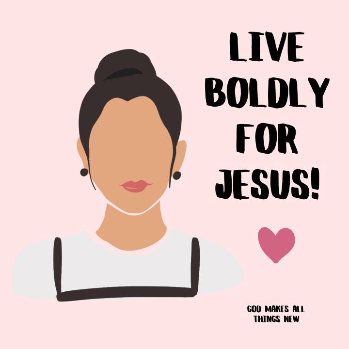 Live boldly forJESUS!