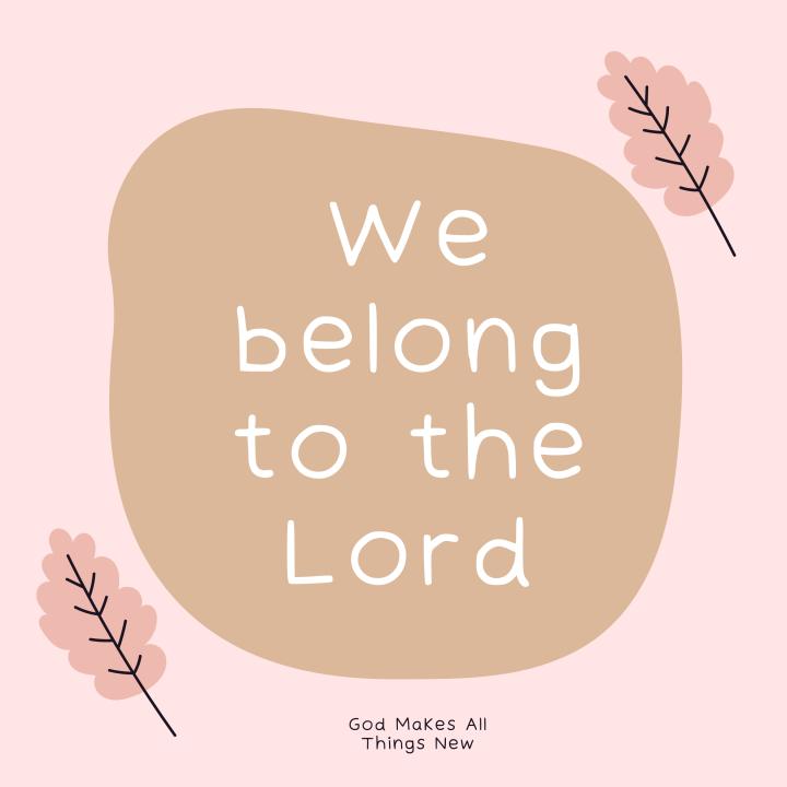 We Belong to the Lord 💖 Pertenecemos al Señor💖